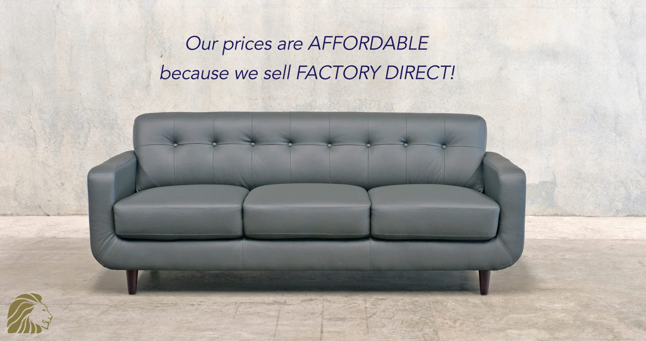 Our prices are affordable because we sell factory direct!
