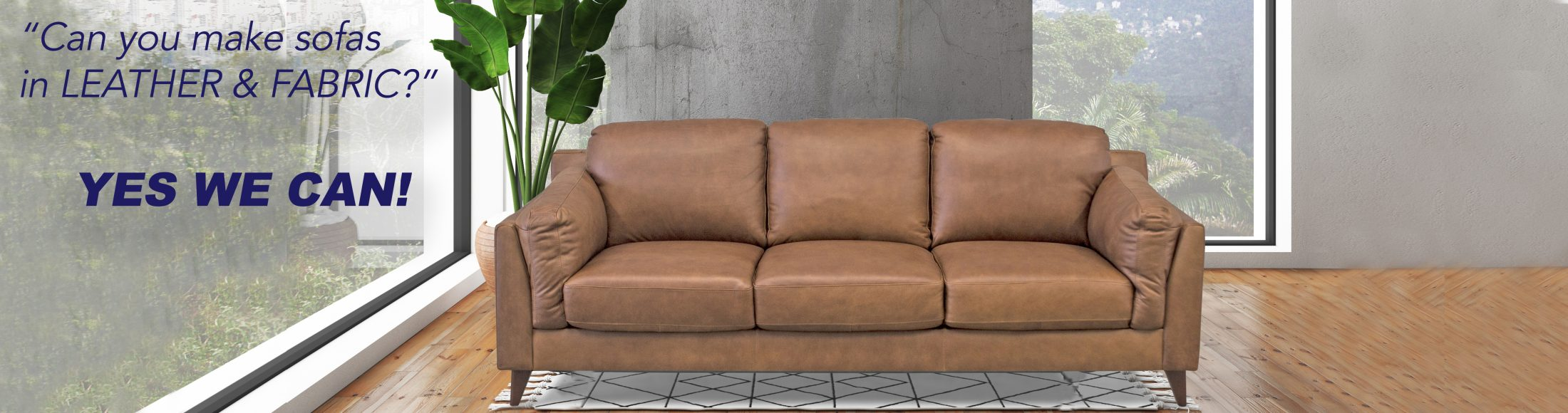 We made sofas in fabric & leather!